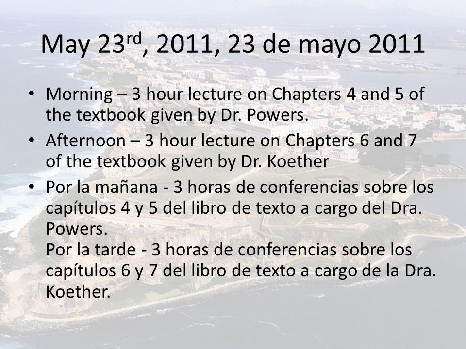 May 23 rd, 2011, 23 de mayo 2011 Morning – 3 hour lecture on Chapters 4 and 5 of the textbook given by Dr. Powers. Afternoon – 3 hour lecture on Chapt