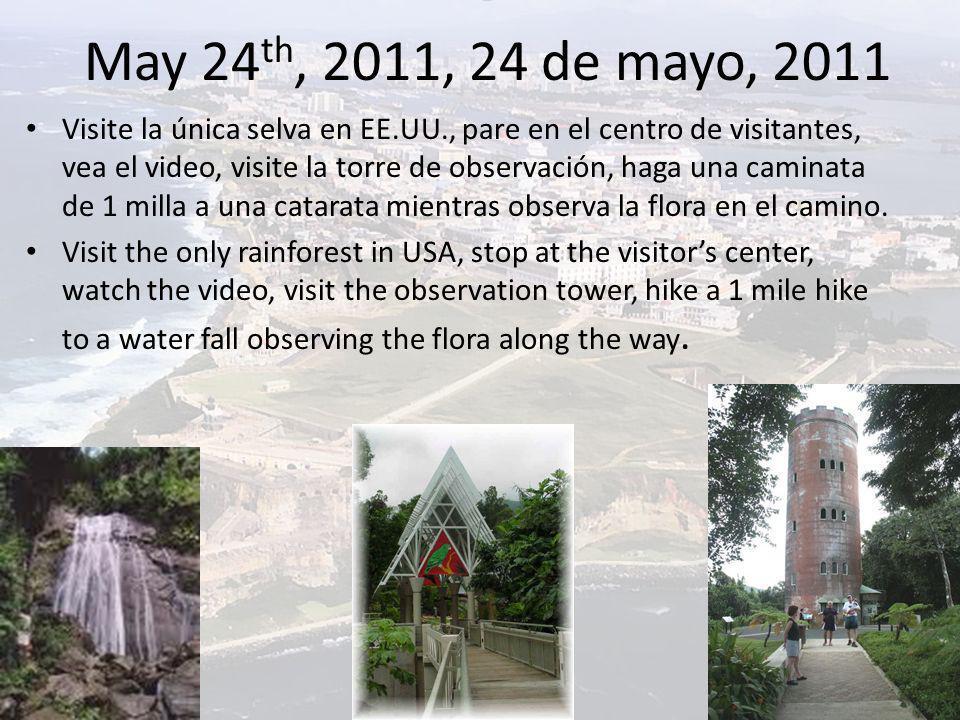 May 24 th, 2011, 24 de mayo, 2011 Visite la única selva en EE.UU., pare en el centro de visitantes, vea el video, visite la torre de observación, haga una caminata de 1 milla a una catarata mientras observa la flora en el camino.