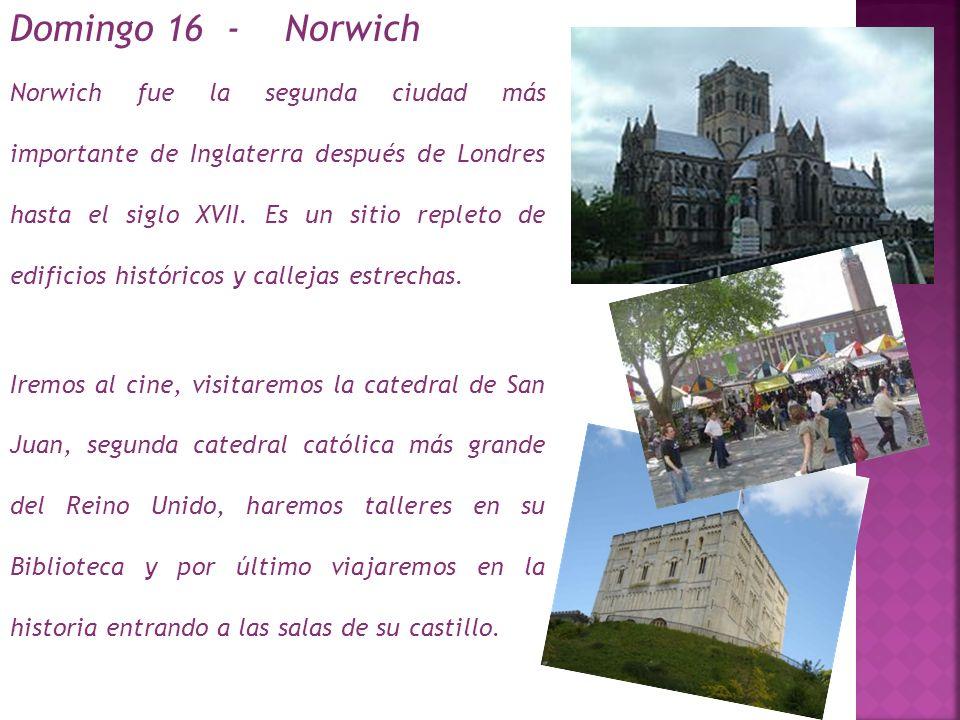 Domingo 16 - Norwich Norwich fue la segunda ciudad más importante de Inglaterra después de Londres hasta el siglo XVII.