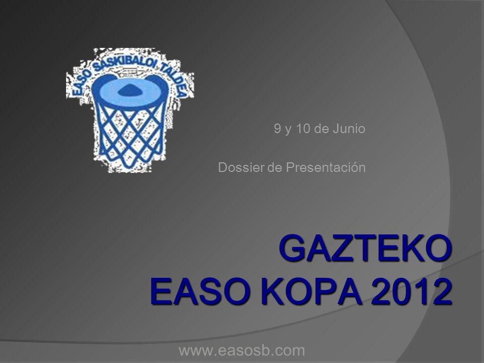 GAZTEKO EASO KOPA 2012 9 y 10 de Junio Dossier de Presentación www.easosb.com