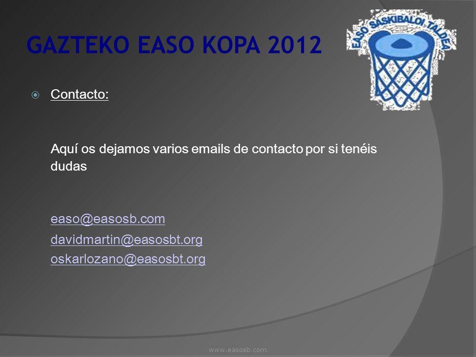 GAZTEKO EASO KOPA 2012 Contacto: Aquí os dejamos varios emails de contacto por si tenéis dudas easo@easosb.com davidmartin@easosbt.org oskarlozano@eas