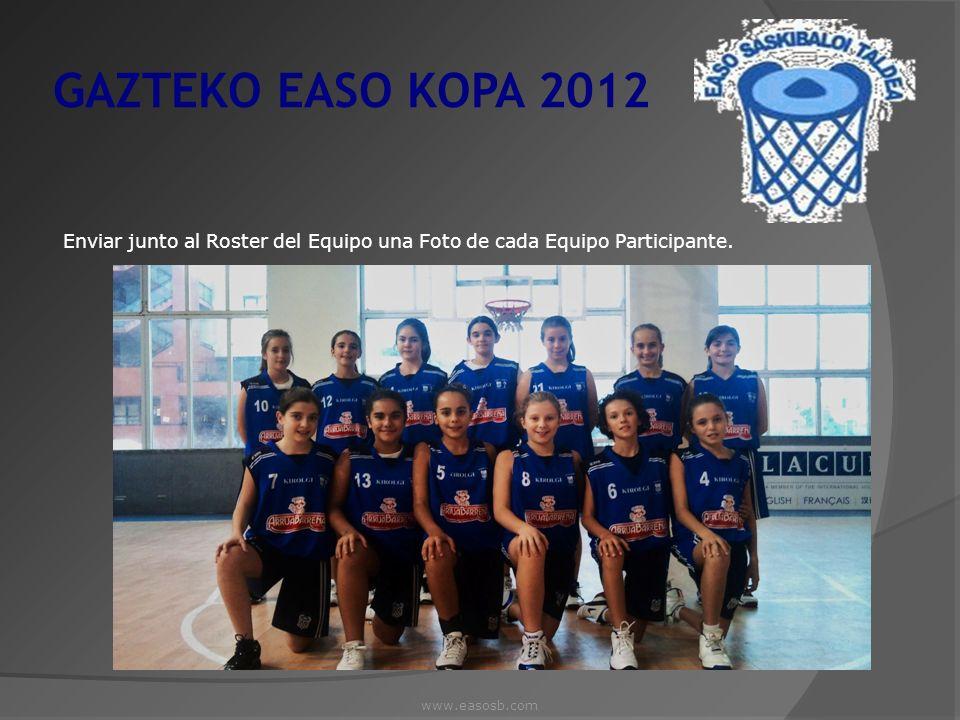 GAZTEKO EASO KOPA 2012 Enviar junto al Roster del Equipo una Foto de cada Equipo Participante. www.easosb.com