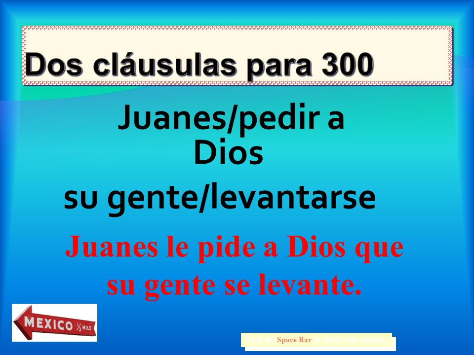 Juanes/pedir a Dios su gente/levantarse Push the Space Bar to check your answer.