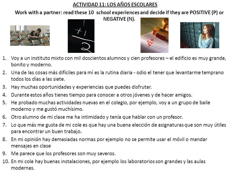 ACTIVIDAD 11: LOS AÑOS ESCOLARES Work with a partner: read these 10 school experiences and decide if they are POSITIVE (P) or NEGATIVE (N). 1.Voy a un