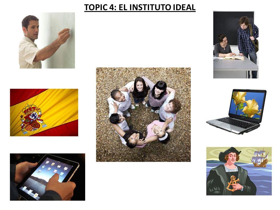 TOPIC 4: EL INSTITUTO IDEAL