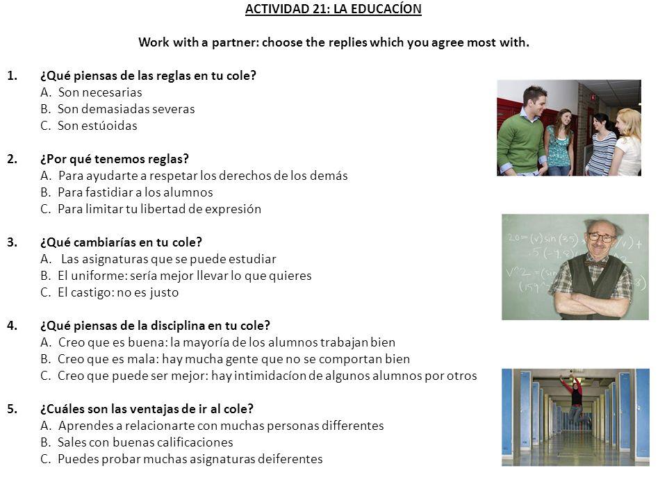 ACTIVIDAD 21: LA EDUCACÍON Work with a partner: choose the replies which you agree most with. 1.¿Qué piensas de las reglas en tu cole? A. Son necesari