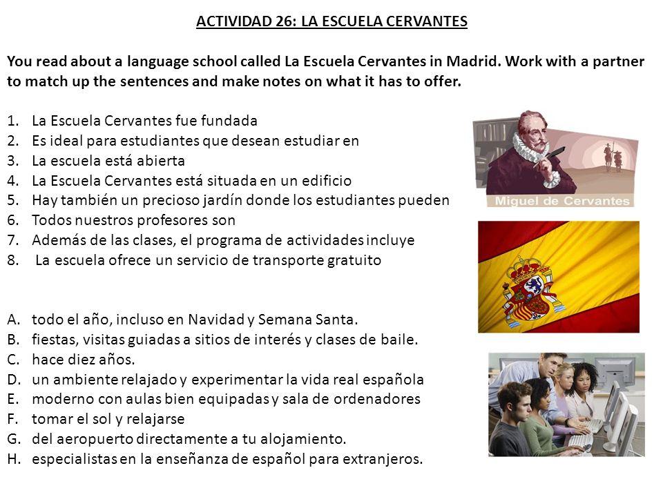 ACTIVIDAD 26: LA ESCUELA CERVANTES You read about a language school called La Escuela Cervantes in Madrid. Work with a partner to match up the sentenc
