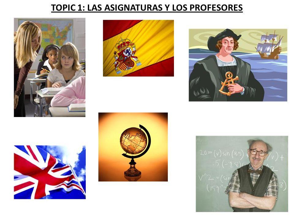 TOPIC 1: LAS ASIGNATURAS Y LOS PROFESORES