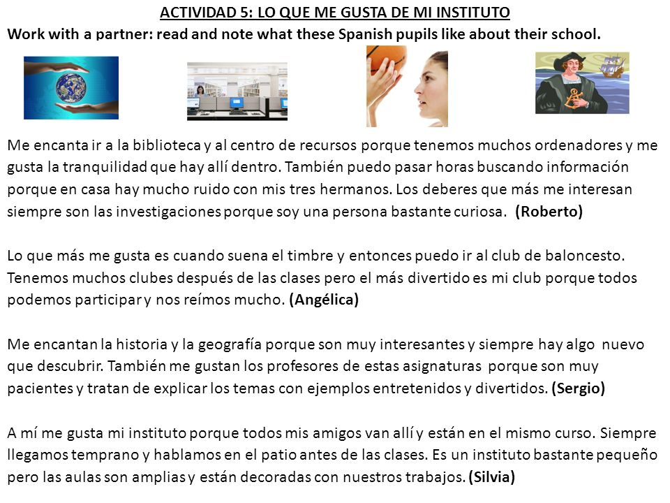ACTIVIDAD 5: LO QUE ME GUSTA DE MI INSTITUTO Work with a partner: read and note what these Spanish pupils like about their school.