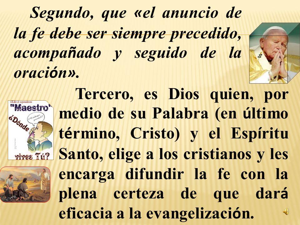 características que ha de tener el anuncio de la fe, es decir, la evangelización. Primero, que «no se evangeliza de forma aislada» (San Pablo tenía ju
