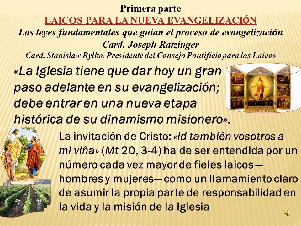 Primera parte LAICOS PARA LA NUEVA EVANGELIZACI Ó N Las leyes fundamentales que gu í an el proceso de evangelizaci ó n seg ú n Joseph Ratzinger Card.