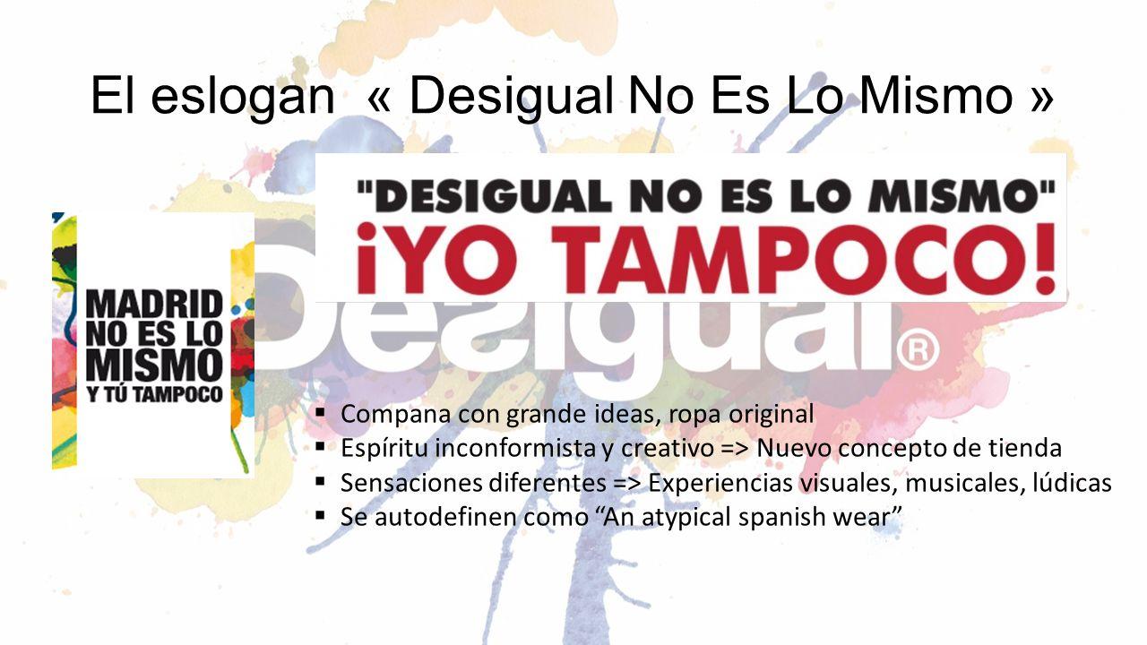 El eslogan « Desigual No Es Lo Mismo » Compana con grande ideas, ropa original Espíritu inconformista y creativo => Nuevo concepto de tienda Sensacion