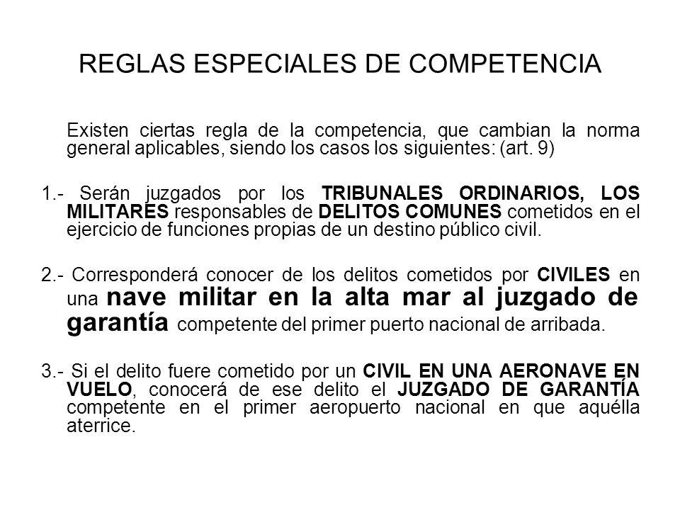 REGLAS ESPECIALES DE COMPETENCIA Existen ciertas regla de la competencia, que cambian la norma general aplicables, siendo los casos los siguientes: (art.