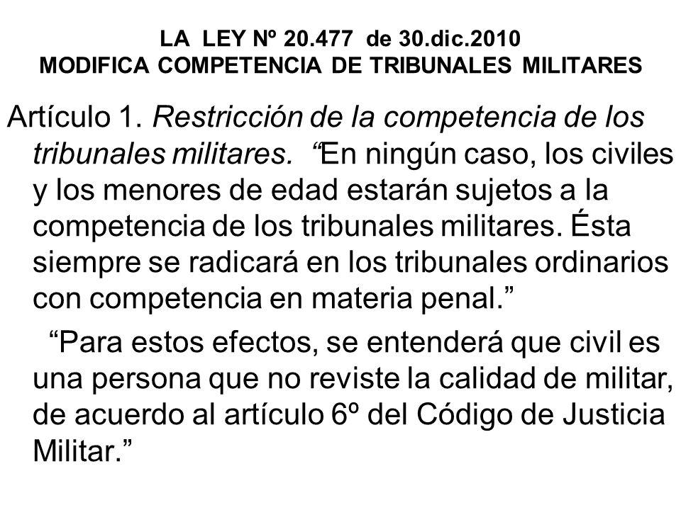 LA LEY Nº 20.477 de 30.dic.2010 MODIFICA COMPETENCIA DE TRIBUNALES MILITARES Artículo 1.