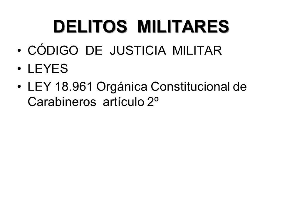 DELITOS MILITARES CÓDIGO DE JUSTICIA MILITAR LEYES LEY 18.961 Orgánica Constitucional de Carabineros artículo 2º