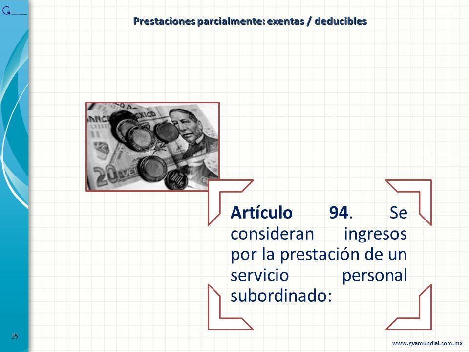 Prestaciones parcialmente: exentas / deducibles Artículo 94. Se consideran ingresos por la prestación de un servicio personal subordinado: 35 www.gvam