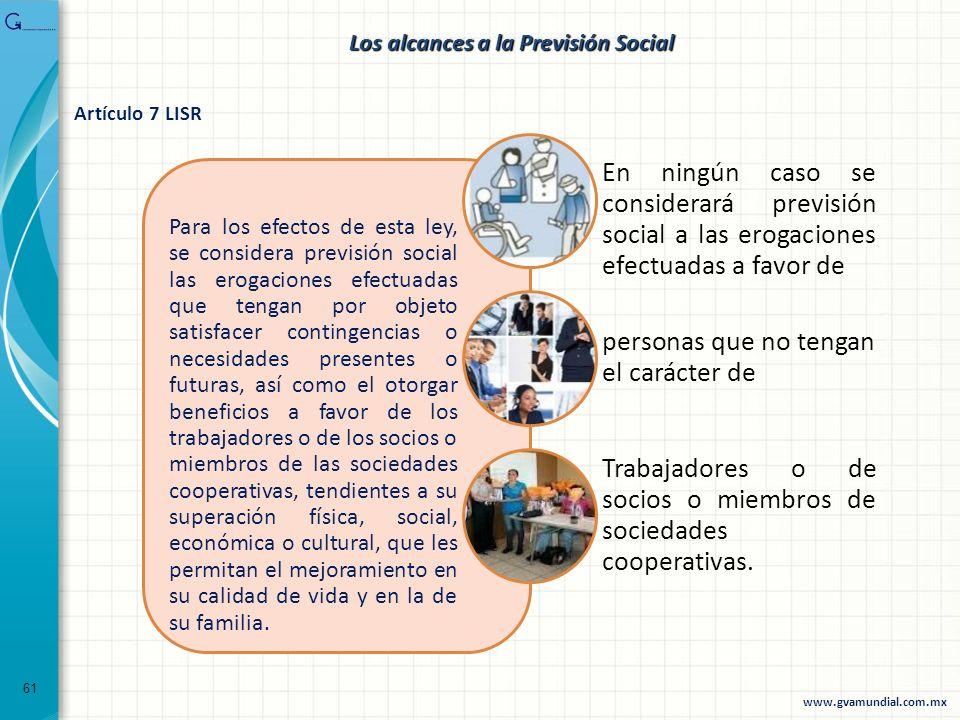 61 Los alcances a la Previsión Social Para los efectos de esta ley, se considera previsión social las erogaciones efectuadas que tengan por objeto sat