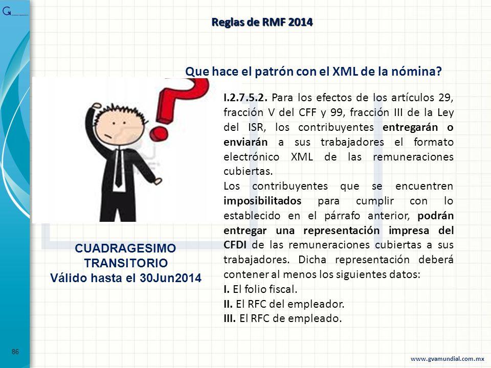 86 Reglas de RMF 2014. Que hace el patrón con el XML de la nómina? I.2.7.5.2. Para los efectos de los artículos 29, fracción V del CFF y 99, fracción