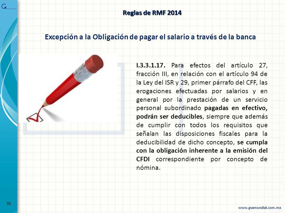 88. Excepción a la Obligación de pagar el salario a través de la banca I.3.3.1.17. Para efectos del artículo 27, fracción III, en relación con el artí