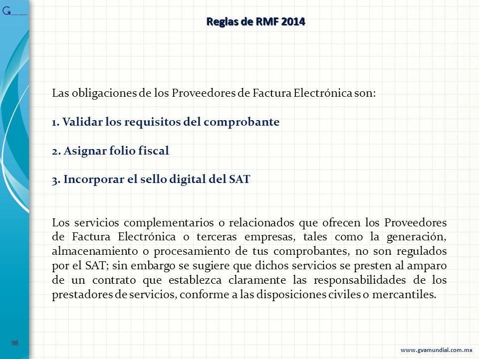 98 Las obligaciones de los Proveedores de Factura Electrónica son: 1. Validar los requisitos del comprobante 2. Asignar folio fiscal 3. Incorporar el