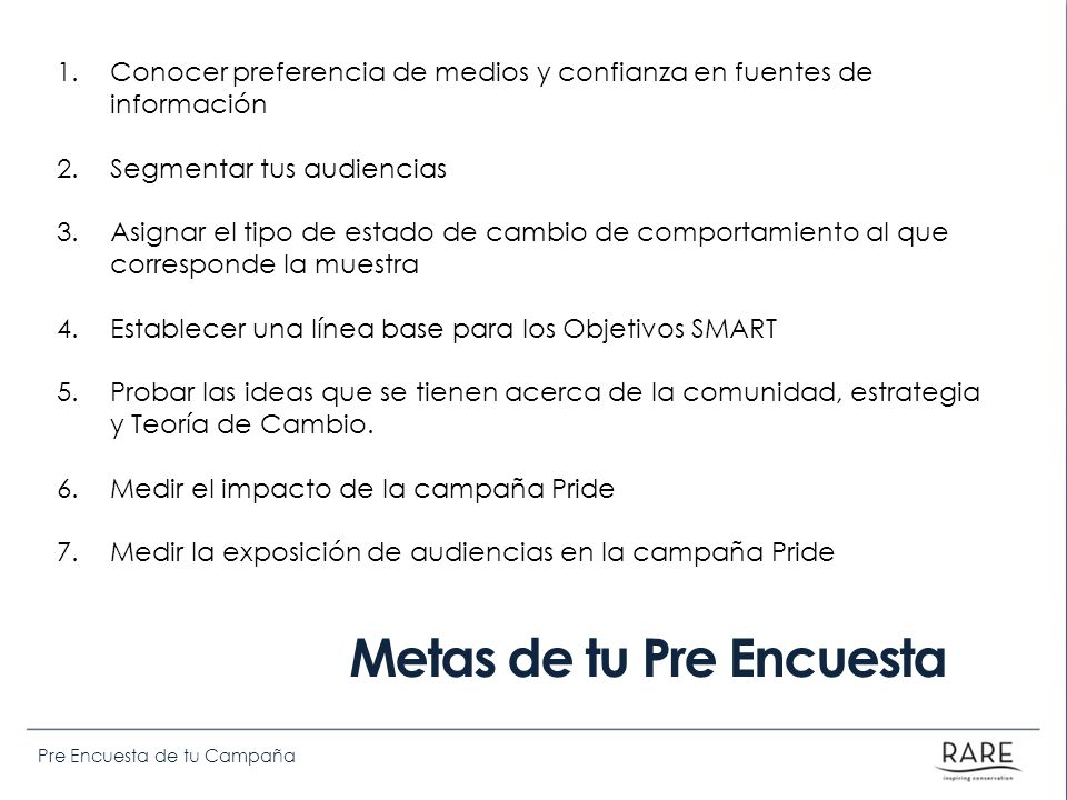 Pre Encuesta de tu Campaña Be clear on whom to interview Do not include: Members of their own household or immediate friends/family Anyone who has already heard any of the responses to the questionnaire Anyone who doesnt fit your target populations for the survey