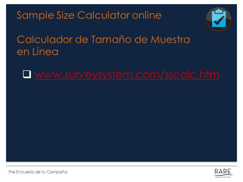 Pre Encuesta de tu Campaña www.surveysystem.com/sscalc.htm Sample Size Calculator online Calculador de Tamaño de Muestra en Línea