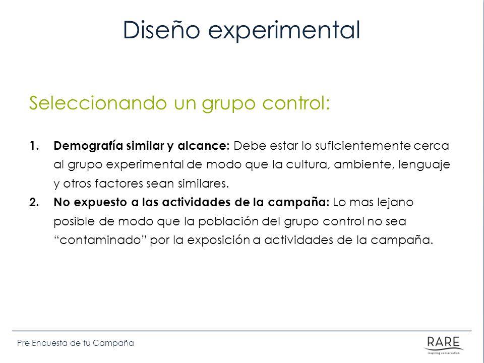 Pre Encuesta de tu Campaña Diseño experimental Seleccionando un grupo control: 1. Demografía similar y alcance: Debe estar lo suficientemente cerca al