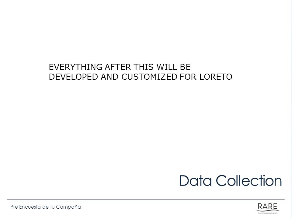 Data Collection EVERYTHING AFTER THIS WILL BE DEVELOPED AND CUSTOMIZED FOR LORETO