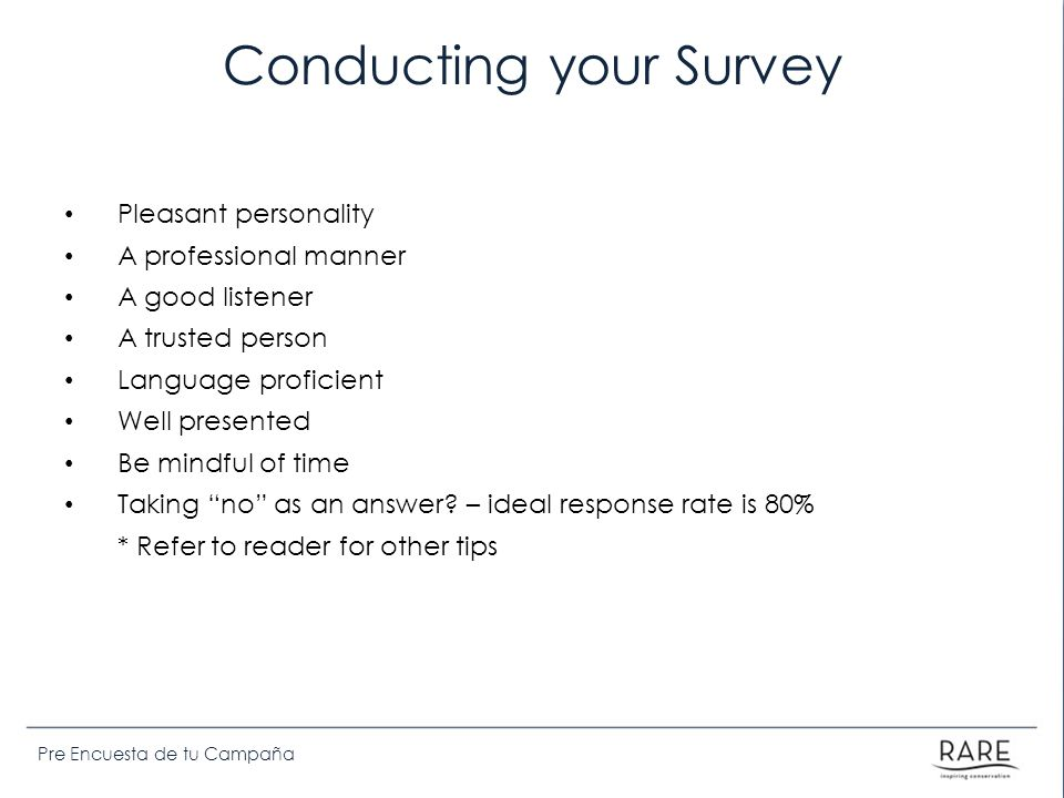 Pre Encuesta de tu Campaña Conducting your Survey Pleasant personality A professional manner A good listener A trusted person Language proficient Well