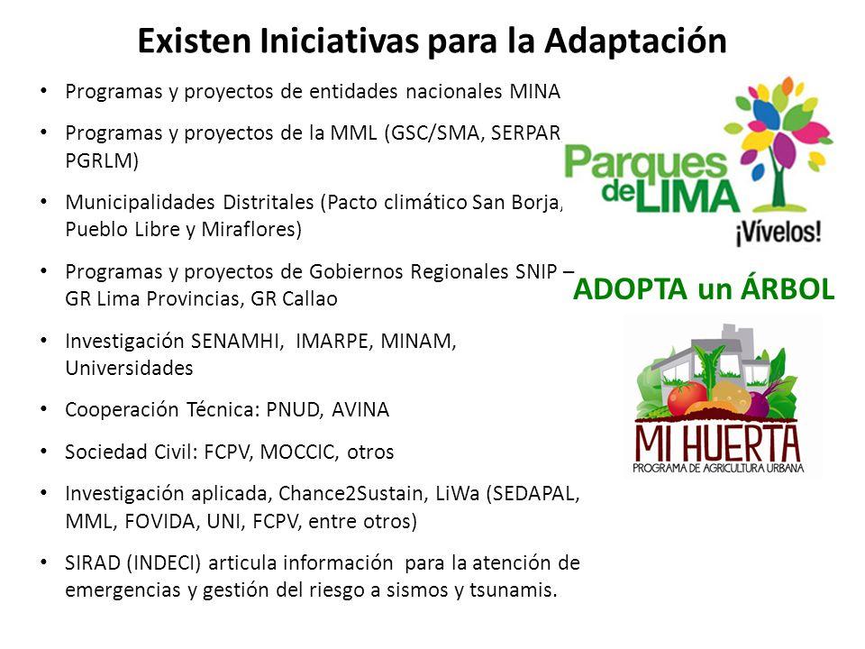 Existen Iniciativas para la Adaptación Programas y proyectos de entidades nacionales MINAM Programas y proyectos de la MML (GSC/SMA, SERPAR, PGRLM) Mu