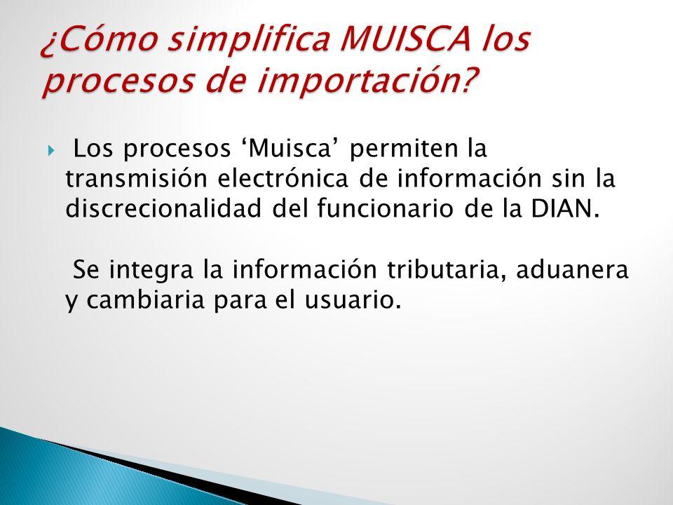 Los procesos Muisca permiten la transmisión electrónica de información sin la discrecionalidad del funcionario de la DIAN. Se integra la información t