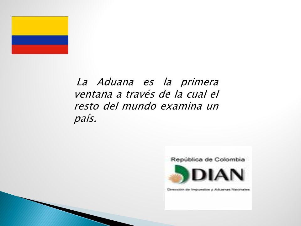 La Aduana es la primera ventana a través de la cual el resto del mundo examina un país.
