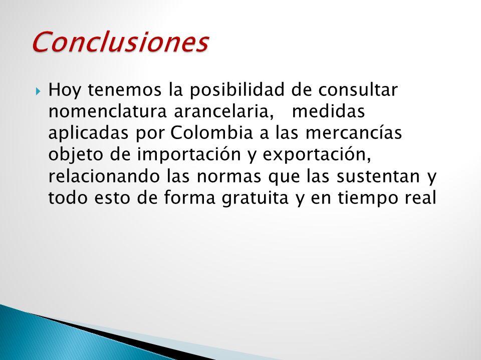 Hoy tenemos la posibilidad de consultar nomenclatura arancelaria, medidas aplicadas por Colombia a las mercancías objeto de importación y exportación,