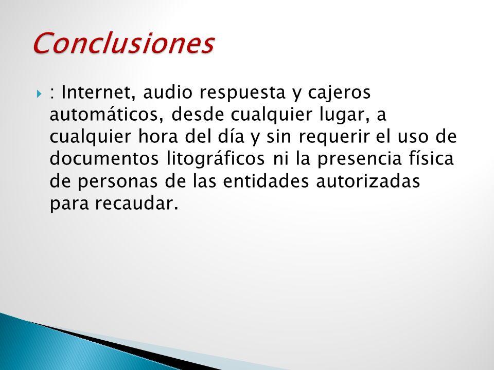 : Internet, audio respuesta y cajeros automáticos, desde cualquier lugar, a cualquier hora del día y sin requerir el uso de documentos litográficos ni