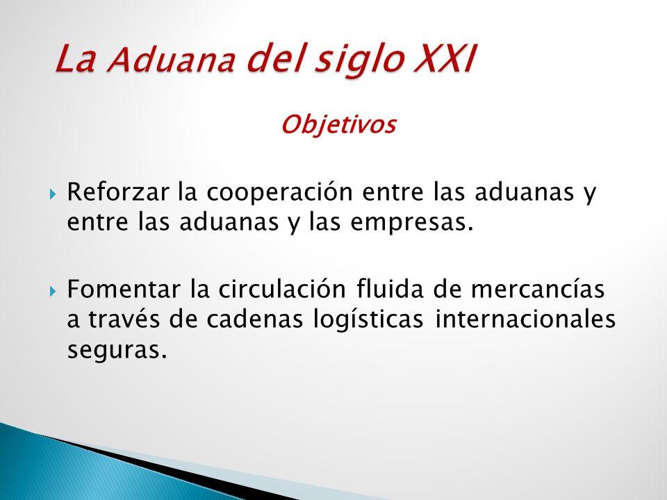 Objetivos Reforzar la cooperación entre las aduanas y entre las aduanas y las empresas. Fomentar la circulación fluida de mercancías a través de caden
