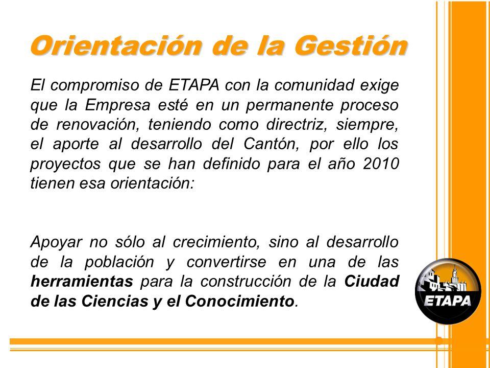 Orientación de la Gestión El compromiso de ETAPA con la comunidad exige que la Empresa esté en un permanente proceso de renovación, teniendo como dire