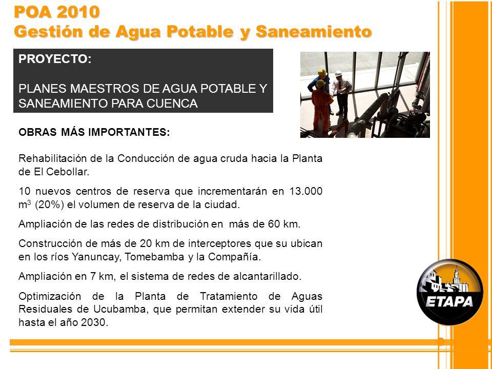 OBRAS MÁS IMPORTANTES: Rehabilitación de la Conducción de agua cruda hacia la Planta de El Cebollar. 10 nuevos centros de reserva que incrementarán en