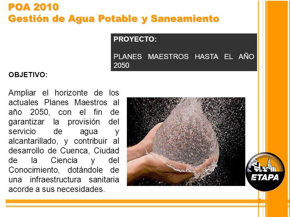 OBJETIVO: Ampliar el horizonte de los actuales Planes Maestros al año 2050, con el fin de garantizar la provisión del servicio de agua y alcantarillad