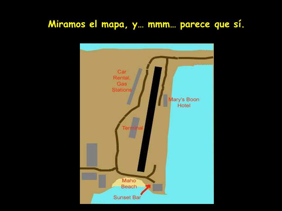 Miramos el mapa, y… mmm… parece que sí.