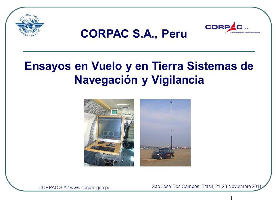 1 Ensayos en Vuelo y en Tierra Sistemas de Navegación y Vigilancia Sao Jose Dos Campos, Brasil, 21-23 Noviembre 2011 CORPAC S.A / www.corpac.gob.pe CO