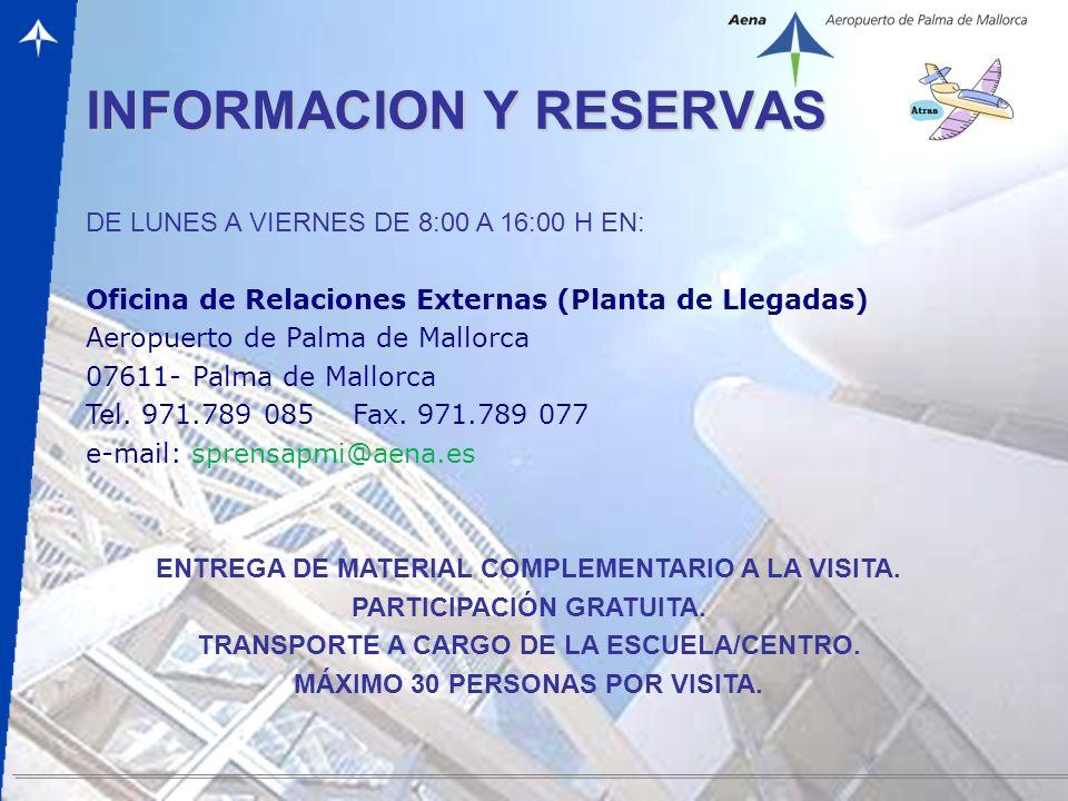 – 8 – INFORMACION Y RESERVAS DE LUNES A VIERNES DE 8:00 A 16:00 H EN: Oficina de Relaciones Externas (Planta de Llegadas) Aeropuerto de Palma de Mallorca 07611- Palma de Mallorca Tel.
