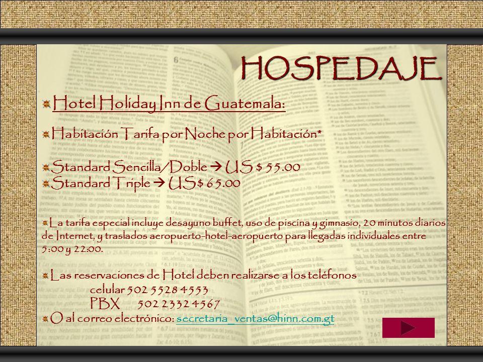 HOSPEDAJE Hotel Holiday Inn de Guatemala: Habitación Tarifa por Noche por Habitación* Standard Sencilla/Doble US $ 55.00 Standard Triple US$ 65.00 La