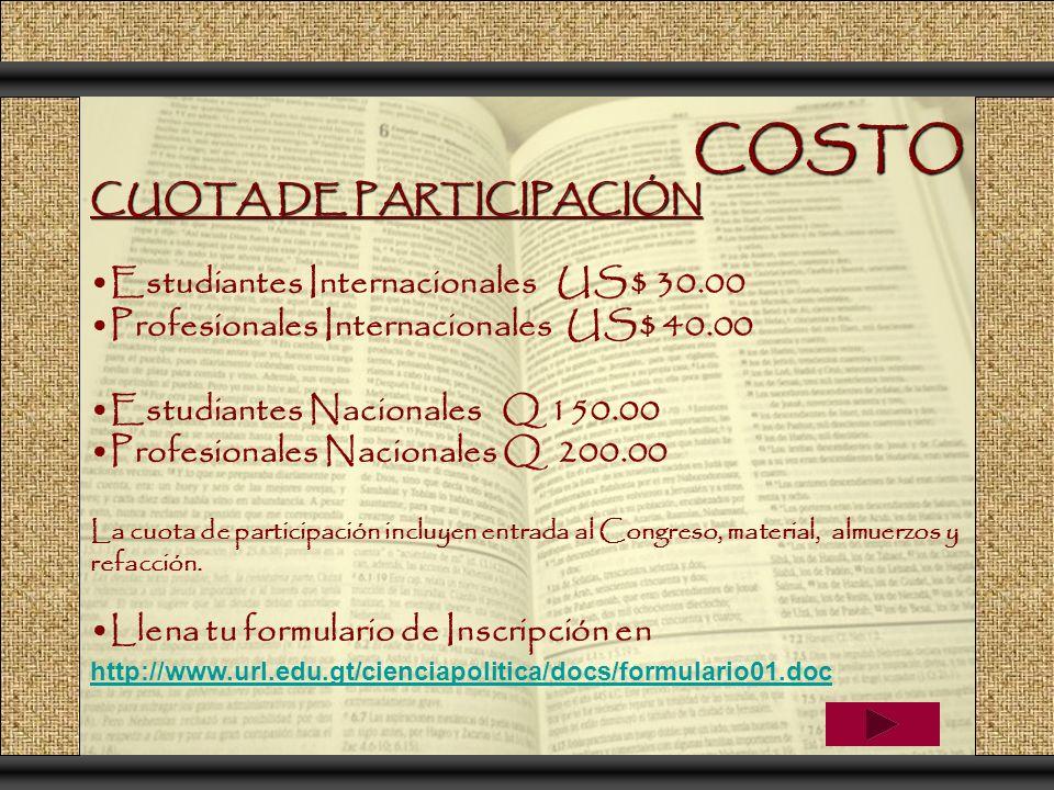 COSTO CUOTA DE PARTICIPACIÓN Estudiantes Internacionales US$ 30.00 Profesionales Internacionales US$ 40.00 Estudiantes Nacionales Q 150.00 Profesional