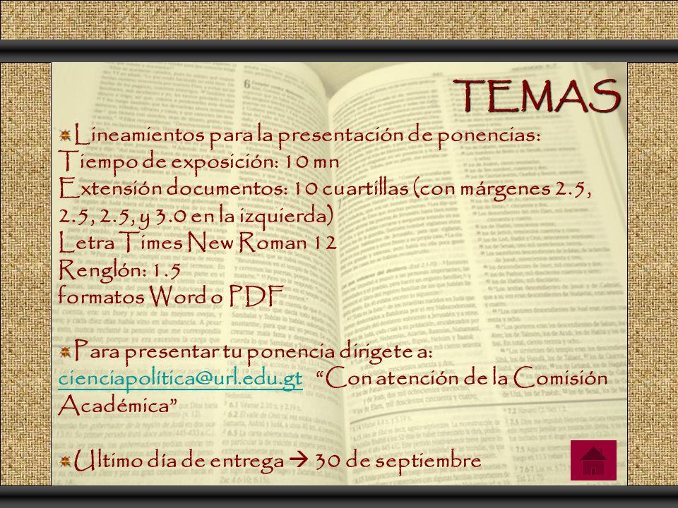 TEMAS Lineamientos para la presentación de ponencias: Tiempo de exposición: 10 mn Extensión documentos: 10 cuartillas (con márgenes 2.5, 2.5, 2.5, y 3