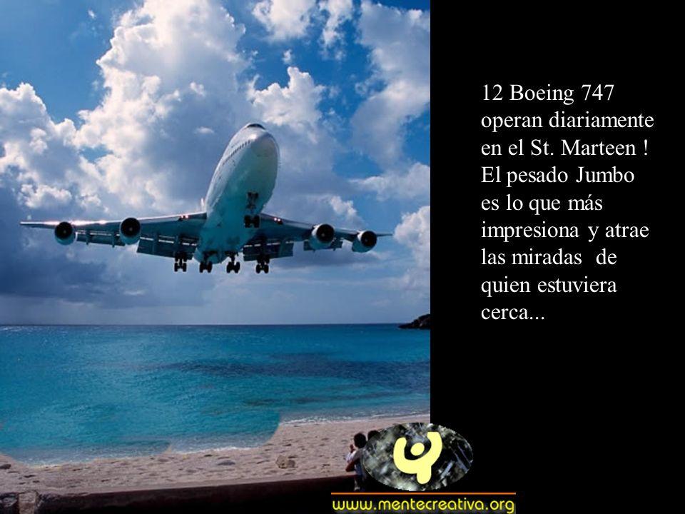 12 Boeing 747 operan diariamente en el St.Marteen .