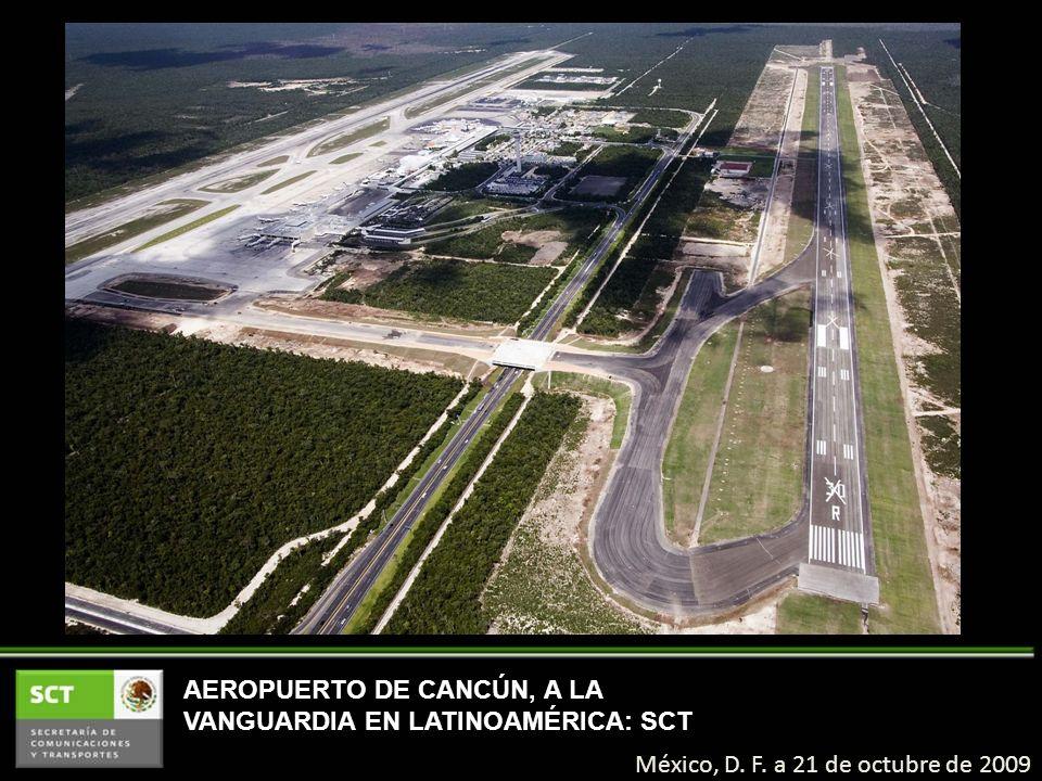 AEROPUERTO DE CANCÚN, A LA VANGUARDIA EN LATINOAMÉRICA: SCT México, D. F. a 21 de octubre de 2009