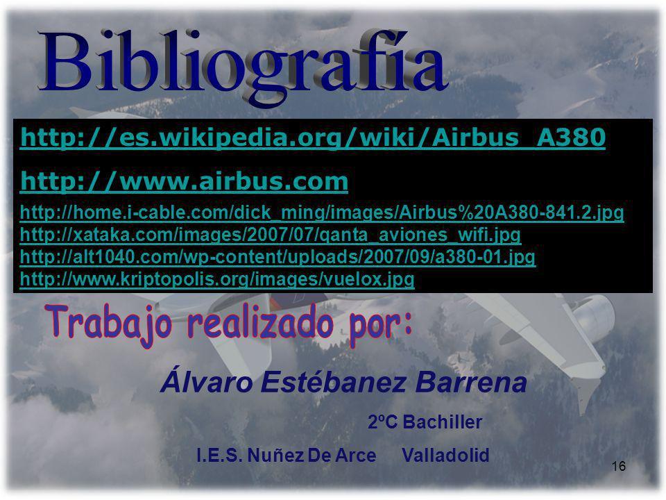 16 http://es.wikipedia.org/wiki/Airbus_A380 http://www.airbus.com Álvaro Estébanez Barrena 2ºC Bachiller I.E.S. Nuñez De Arce Valladolid http://home.i
