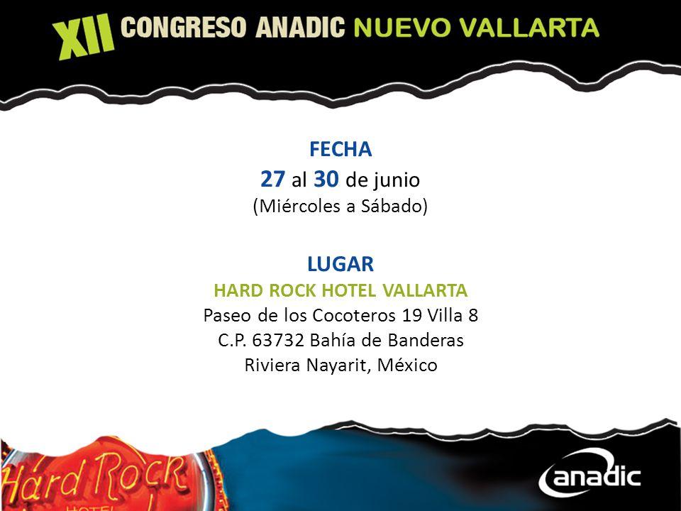 FECHA 27 al 30 de junio (Miércoles a Sábado) LUGAR HARD ROCK HOTEL VALLARTA Paseo de los Cocoteros 19 Villa 8 C.P. 63732 Bahía de Banderas Riviera Nay
