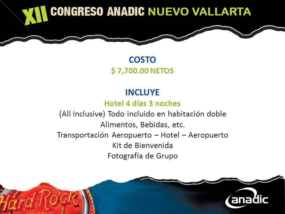 COSTO $ 7,700.00 NETOS INCLUYE Hotel 4 días 3 noches (All Inclusive) Todo incluido en habitación doble Alimentos, Bebidas, etc. Transportación Aeropue