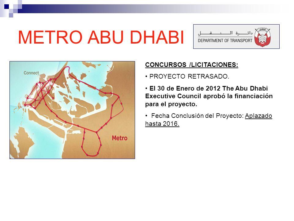 METRO ABU DHABI CONCURSOS /LICITACIONES: PROYECTO RETRASADO. El 30 de Enero de 2012 The Abu Dhabi Executive Council aprobó la financiación para el pro
